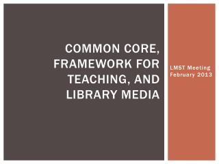 Common core, framework for teaching, and library media
