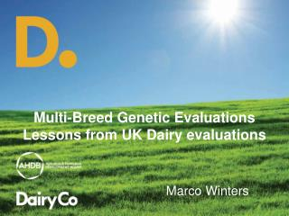 Multi-Breed Genetic Evaluations Lessons  from UK Dairy evaluations