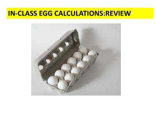 IN-CLASS EGG CALCULATIONS:REVIEW