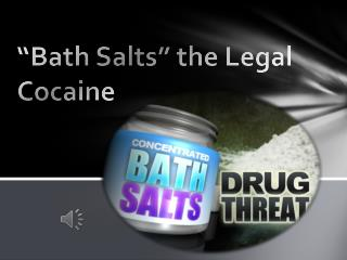 """Bath Salts"" the Legal Cocaine"