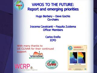 VAMOS TO THE FUTURE :  Report and emerging priorities Hugo Berbery � Dave  Gochis C o-chairs
