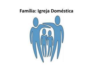 Família : Igreja Doméstica