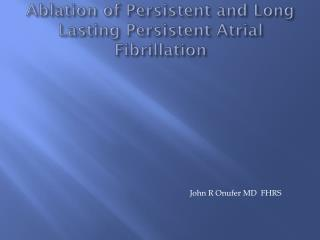 Ablation of Persistent and Long Lasting Persistent Atrial Fibrillation