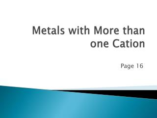 Metals with More than one  Cation
