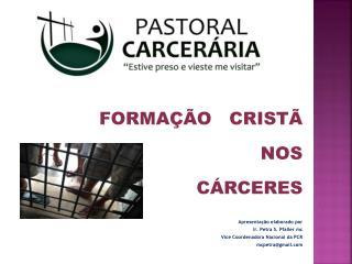 FORMAÇÃO   CRISTÃ  NOS  CÁRCERES Apresentação elaborado por  Ir. Petra S.  Pfaller mc