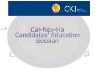 Cal- Nev -Ha  Candidates' Education Session