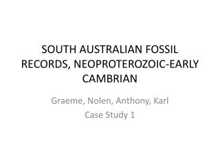 SOUTH AUSTRALIAN FOSSIL RECORDS, NEOPROTEROZOIC-EARLY CAMBRIAN