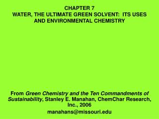 CHAPTER 7 WATER, THE ULTIMATE GREEN SOLVENT:  ITS USES AND ENVIRONMENTAL CHEMISTRY