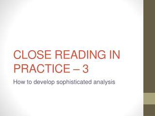 Close Reading  IN  Practice –  3