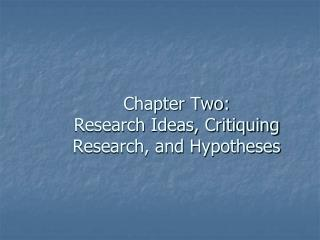 Chapter Two:   Research Ideas, Critiquing Research, and Hypotheses