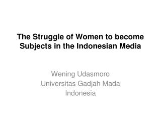 The Struggle of Women to become Subjects in the Indonesian Media