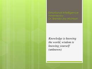 Emotional Intelligence Presented  by: Dr. Brenda Joy Atchison