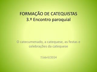 FORMAÇÃO DE CATEQUISTAS 3.º Encontro paroquial