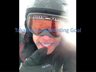 Takahi's Snowboarding Goal