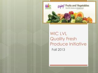 WIC LVL  Quality Fresh Produce Initiative