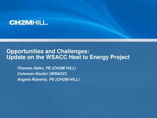 Opportunities and Challenges:  Update on the WSACC Heat to Energy Project