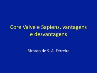 Core Valve e Sapiens, vantagens e desvantagens