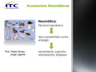 Neumática : Técnica mecánica  Aire comprimido como energía