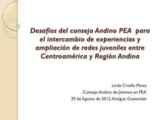 Linda Criollo Pérez Consejo Andino de Jóvenes en PEA 29 de Agosto de 2012, Antigua. Guatemala