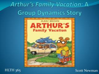 Arthur's Family Vacation : A Group Dynamics Story