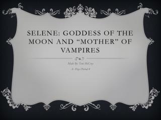 Selene: Goddess of the Moon and �Mother� of Vampires