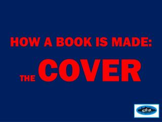 HOW  A BOOK IS MADE: THE  COVER