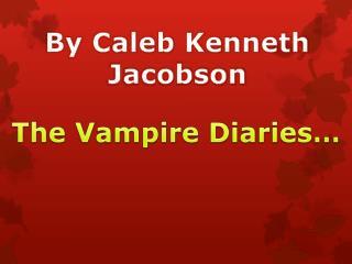 The Vampire Diaries…