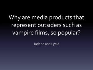 Why are media products that represent outsiders such as vampire films, so popular?