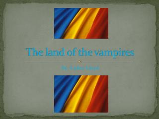 The land of the vampires