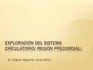 Exploración del sistema circulatorio( región precordial)