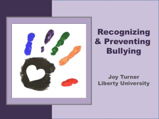 Recognizing & Preventing  Bullying Joy Turner Liberty University