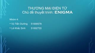 THƯƠNG MẠI ĐIỆN TỬ Chủ đề thuyết trình : ENIGMA
