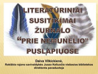 """LITERATŪRINIAI SUSITIKIMAI   ŽURNALO """" PRIE NEMUNĖLIO""""  PUSLAPIUOSE"""