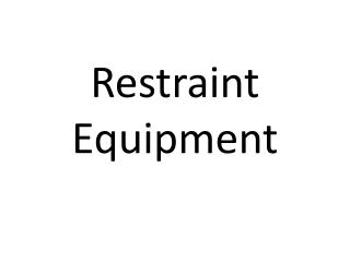 Restraint Equipment