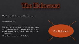 SWBAT:  identify the causes of the Holocaust. Homework: None.