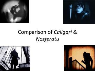 Comparison of  Caligari  &  Nosferatu