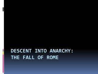 Descent into Anarchy: The Fall of Rome