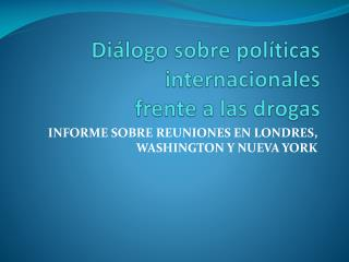 Diálogo sobre políticas internacionales  frente a las drogas
