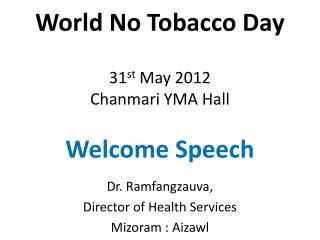 World No Tobacco Day 31 st  May 2012 Chanmari  YMA Hall Welcome Speech