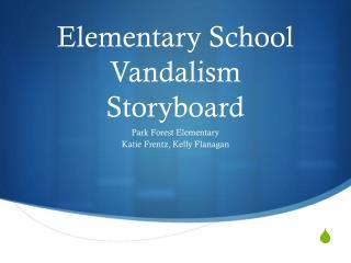 Elementary School Vandalism  Storyboard