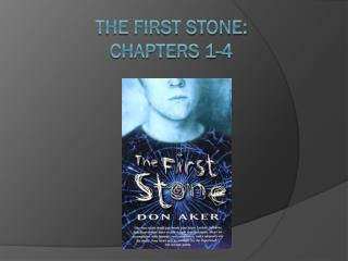 The First Stone:  Chapters 1-4