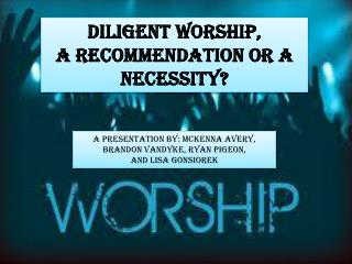 Diligent Worship,  a recommendation or a NECESSITY?