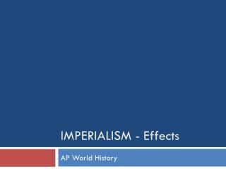 IMPERIALISM - Effects