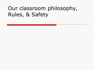 Our classroom philosophy, Rules, & Safety