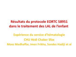 R�sultats du protocole EORTC 58951  dans le traitement des LAL de l�enfant�