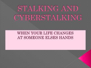 STALKING AND CYBERSTALKING