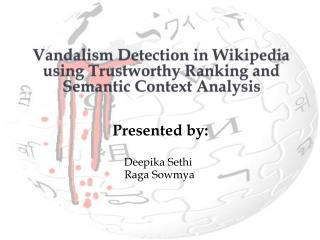 Vandalism Detection in Wikipedia using Trustworthy Ranking and Semantic Context Analysis