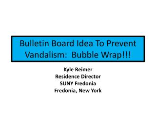 Bulletin Board Idea To Prevent Vandalism:  Bubble Wrap!!!