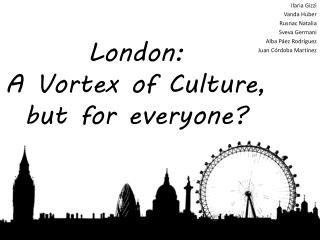London:  A  Vortex  of  Culture ,  but for everyone ?