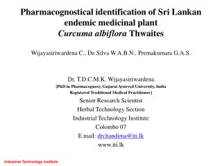 Dr. T.D.C.M.K.  Wijayasiriwardena [PhD in  Pharmacognosy , Gujarat  Ayurved  University, India